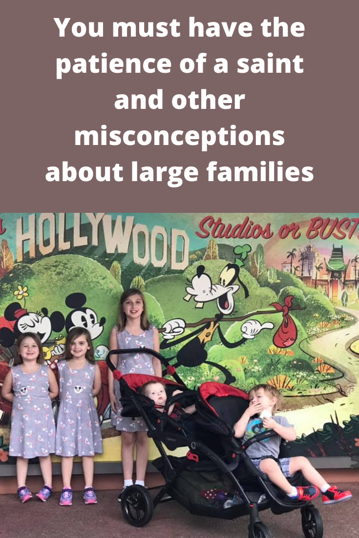 You must have the patience of a saint and other misconceptions about large families
